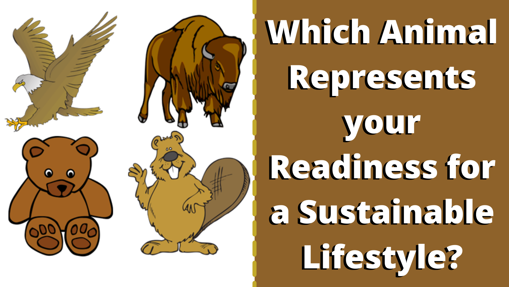 """An eagle, buffalo, teddy bear, and beaver. Text """"Which Animal Represents your Readiness for a Sustainable Lifestyle?"""""""