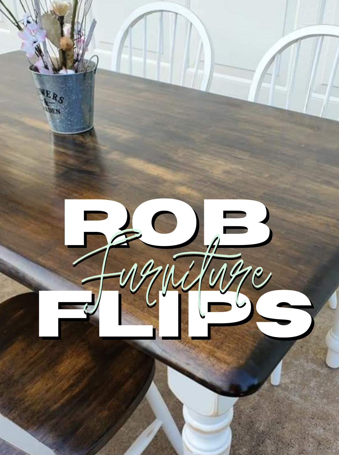 Restored Table with dark stain surface and white legs in the background. Rob Flips Furniture in text in the foreground